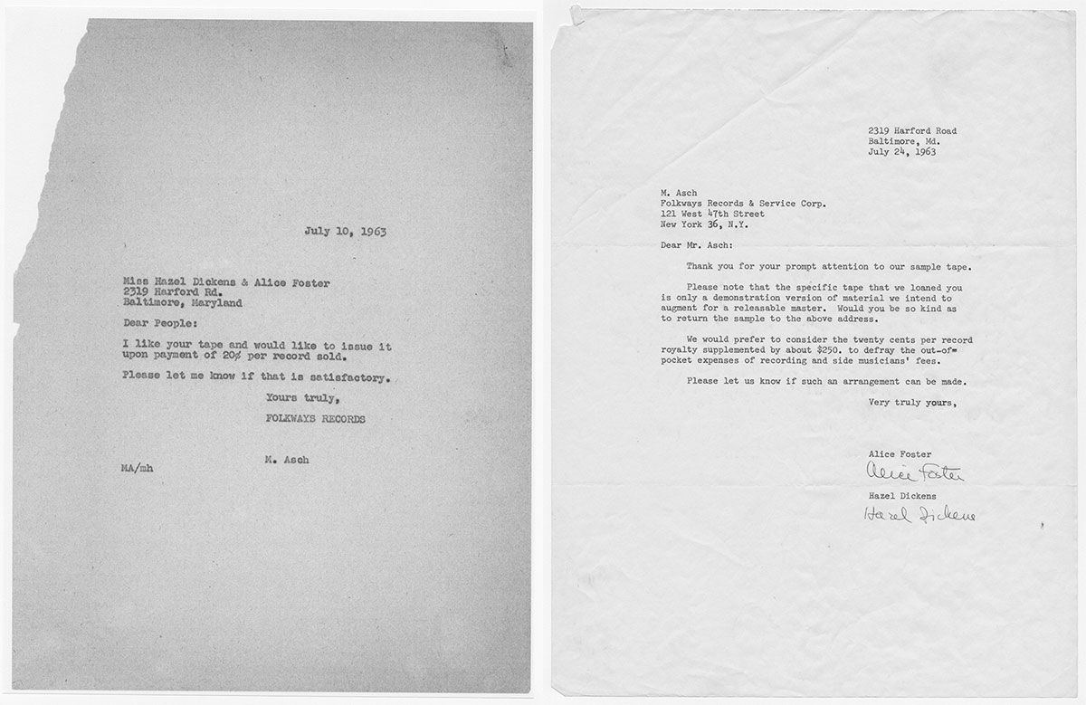 "Two typed letters side by side. On the left, short note from M. Asch to Miss Hazel Dickens & Alice Foster, dated July 10, 1963. It reads, Dear People: I like you tape and would like to issue it upon payment of 20 cents per record sold. Please let me know if this is satisfactory. On the right, longer letter in reply, dated July 24, 1963. It thanks him and asks for him to send the tape back. Then, ""We would prefer to consider the twenty cents per record royalty supplemented by about $250."""
