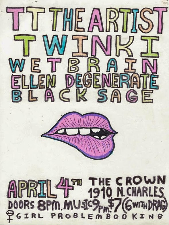 Flyer reads: TT The Artist, Twinki, Wet Brain, Ellen Degenerate, Black Sage. April 4th, The Crown 1910 N. Charles. Doors 8 PM. Music 9 PM. $7 (6 with DRAG) Girl Problem Booking. Illustration shows a mouth, biting its lip in a seductive way.