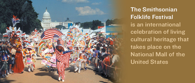 The Smithsonian Folklife Festival is an international celebration of living cultural heritage that takes place on the National Mall of the United States