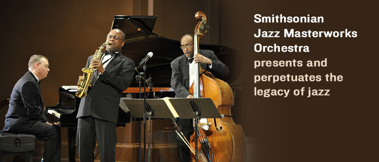 Smithsonian Jazz Masterworks Orchestra presents and perpetuates the legacy of jazz